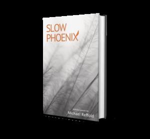 Slow Phoenix - Michael Reffold